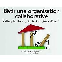 Bâtir une organisation collaborative : Activez les leviers de la transformation !