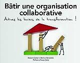Bâtir une organisation collaborative - Activez les leviers de la transformation !