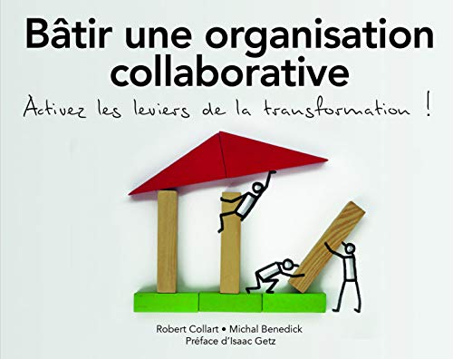 Bâtir une organisation collaborative : Activez les leviers de la transformation ! par Robert Collart