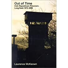 Out of Time: Irish Republican Prisoners, Long Kesh 1972-2000