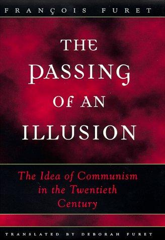 The Passing of an Illusion: The Idea of Communism in the Twentieth Century por Francois Furet