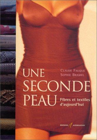 Une seconde peau. Fibres et Textiles d'aujourd'hui par Claude Fauque, Sophie Bramel