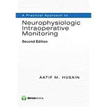 A Practical Approach to Neurophysiologic Intraoperative Monitoring, Second Edition