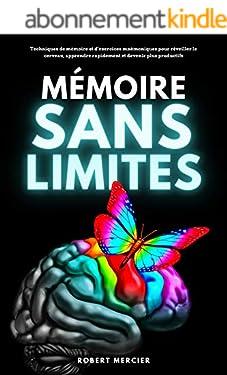 MÉMOIRE SANS LIMITES: Techniques de mémoire et d'exercices mnémoniques pour réveiller le cerveau, apprendre rapidement et devenir plus productifs