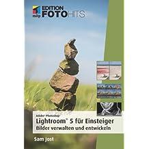Adobe Photoshop Lightroom 5 für Einsteiger: Bilder verwalten und entwickeln (mitp Edition FotoHits) by Sam Jost (2013-08-22)