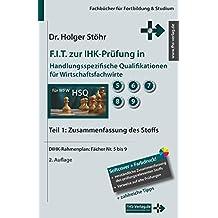 F.I.T. zur IHK-Prüfung in Handlungsspezifische Qualifikationen für Wirtschaftsfachwirte: Teil 1: Zusammenfassung des Stoffs (Fachbücher für Fortbildung & Studium)