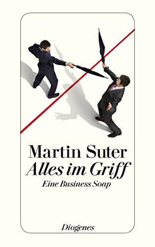 Buchseite und Rezensionen zu 'Alles im Griff: Eine Business Soap' von Martin Suter