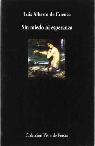 Sin Miedo Ni Esperanza (Visor de Poesía) por Luis Alberto de Cuenca