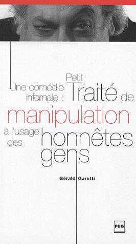 Une Comédie Infernale : Petit Traité De Manipulation à L'usage Des Honnêtes Gens