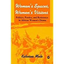 [Women's Spaces, Women's Visions: Politics, Poetics and Resistance in African Women's Drama] (By: Katwiwa Mule) [published: February, 2007]