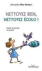 Nettoyez bien, nettoyez écolo ! : Guide du ménage au naturel