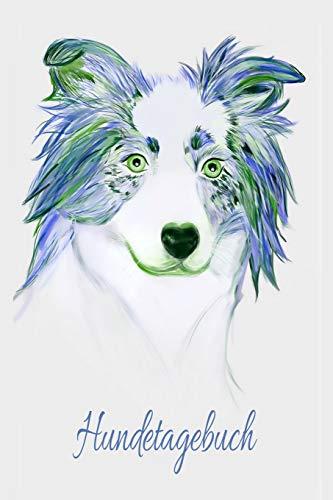 Hundetagebuch: Australian Shepherd Mädchen Frauen Hunde Hund Welpe Einschreibbuch Terminplaner Jahrbuch Achtsamkeit Fürsorge Partnerschaft Freundschaft Liebe Romantik Liebeskummer Wut Trauer