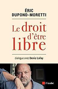 Le droit d'être libre par Eric Dupond-Moretti