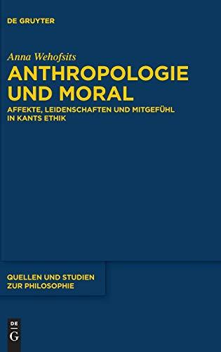 Anthropologie und Moral: Affekte, Leidenschaften und Mitgefühl in Kants Ethik (Quellen und Studien zur Philosophie, Band 127)