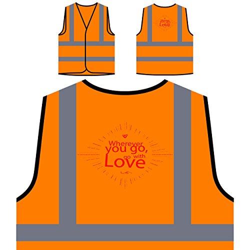 Preisvergleich Produktbild Wohin du gehst, geh mit Liebe Neuheit Personalisierte High Visibility Orange Sicherheitsjacke Weste r60vo