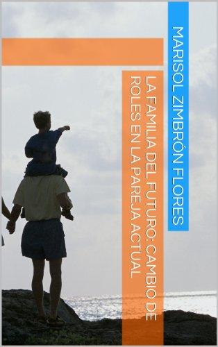 La Familia del Futuro: Cambio de roles en la pareja actual por Marisol Zimbrón Flores