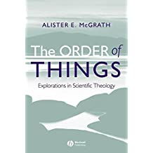 [(The Order of Things : Explorations in Scientific Theology)] [By (author) Alister E. McGrath] published on (June, 2006)