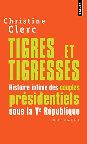 Tigres et Tigresses. Histoire intime des couples présidentiels sous la Ve République