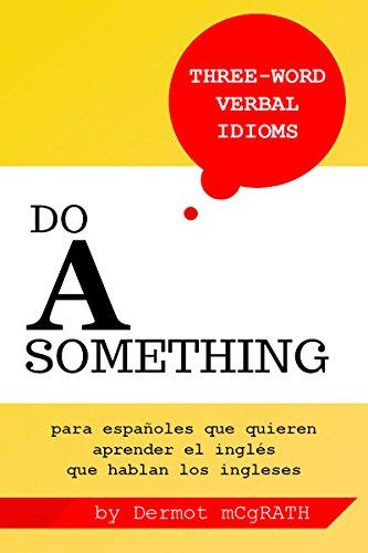 Do A Something: para españoles que quieren aprender el inglés que hablan los ingleses (THE ONE HUNDRED SERIES nº 8) por Dermot McGrath