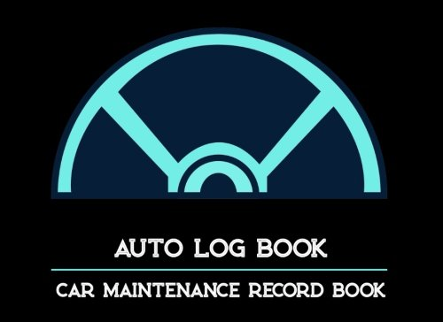 Car Maintenance Record Book : Auto Log Book: Car Maintenance - Repair Log Book Journal. Log Date, Mileage, Repairs And Maintenance, Journey Road Trip Log.: Volume 1