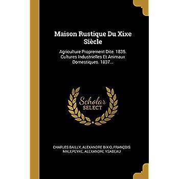 Maison Rustique Du Xixe Siècle: Agriculture Proprement Dite. 1835. Cultures Industrielles Et Animaux Domestiques. 1837...