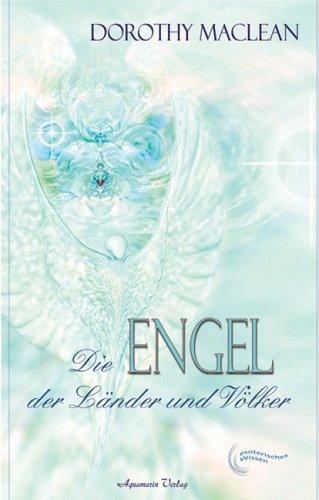 Die Engel der Länder und Völker. Wie grosse Engelwesen über dem Schicksal der Nationen wachen (Das Schicksal Der Nationen)