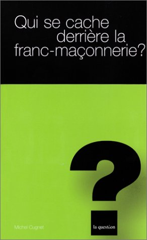 Qui se cache derrière la franc-maçonnerie ? par Michel Cugnet