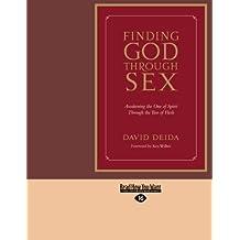 Finding God Through Sex: Awakening The One Of Spirit Through The Two Of Flesh by David Deida (2012-12-28)