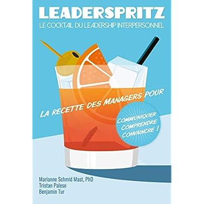 Leaderspritz - Le cocktail du leadership interpersonnel: La recette des managers pour communiquer, comprendre, convaincre