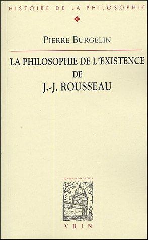 La philosophie de l'existence de J-J Rousseau par Pierre Burgelin