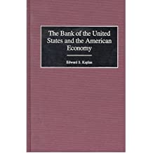 [(The Bank of the United States and the American Economy )] [Author: Edward S. Kaplan] [Sep-1999]