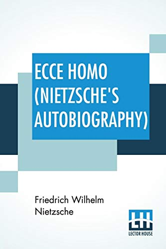 Ecce Homo (Nietzsche's Autobiography): Translated By Anthony M. Ludovici Poetry Rendered By Paul V. Cohn - Francis Bickley Herman Scheffauer - Dr. G. ... By F. Nietzsche); Edited By Dr Oscar Levy - Oscar Levy