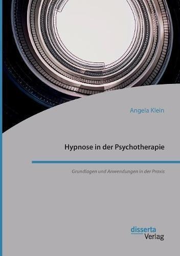 Hypnose in der Psychotherapie. Grundlagen und Anwendungen in der Praxis