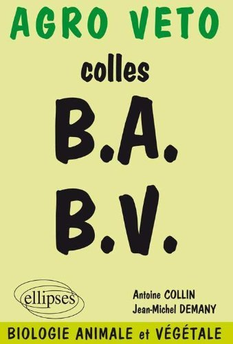 Colles BA-BV. Préparation aux oraux des concours Agro Véto, biologie animale et végétale by Antoine Collin;Jean-Michel Demany(2002-08-30)