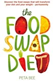 The Food Swap Diet: Discover the food swaps that will transform your diet and your weight - permanently by Bee, Peta (2013) Paperback