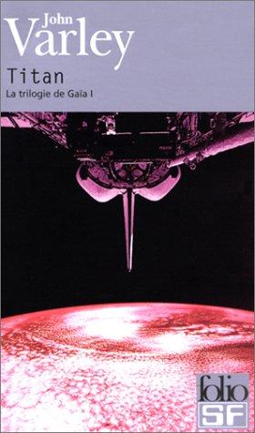 La trilogie de Gaïa, tome 1 : Titan par John Varley
