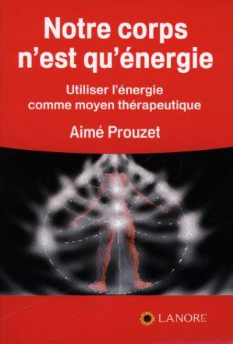 Notre corps n'est qu'énergie : Utiliser l'énergie comme moyen thérapeutique