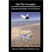 On the Frontier: Experimental Flight at NASA Dryden