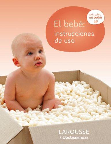 El Bebé. Instrucciones De Uso (Larousse - Libros Ilustrados/ Prácticos - Vida Saludable)