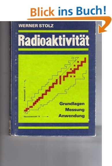 Radioaktivität: Grundlagen - Messung - Anwendung.