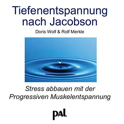 Tiefenentspannung nach Jacobson: Stress abbauen mit der Progressiven Muskelentspann...