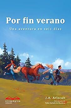 Por fin verano: Una aventura en seis días de [Arizcun, J. A.]