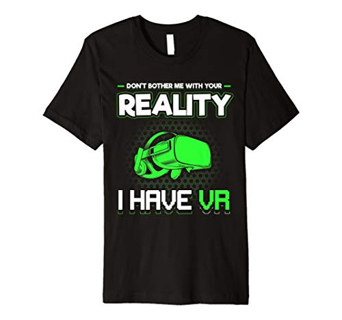 Don 't bother Me mit Reality I Have VR Funny T shirt