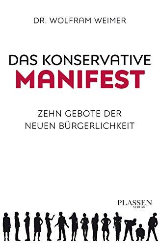 Das konservative Manifest: Zehn Gebote der neuen Bürgerlichkeit