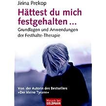 Hättest du mich festgehalten ...: Grundlagen und Anwendungen der Festhalte-Therapie