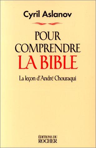 Pour comprendre la Bible : La Leçon d'André Chouraqui par Cyril Aslanov