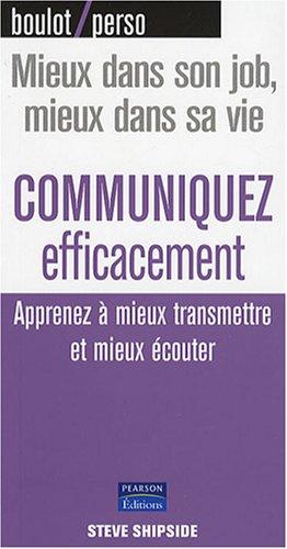 Communiquez efficacement - Apprenez à mieux transmettre et mieux écouter