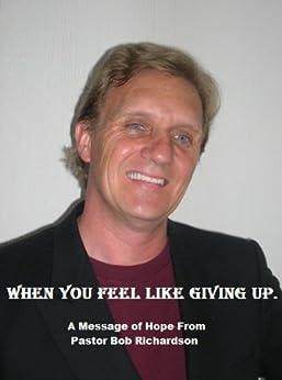When You Feel Like Giving Up (English Edition) di [Richardson, Rev. Robert R.]