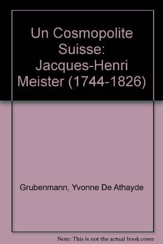 Un Cosmopolite Suisse: Jacques-Henri Meister (1744-1826)