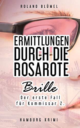Ermittlungen durch die rosarote Brille: Der erste Fall für Kommissar Z. (Hamburg-Krimi Kommissar Z.)